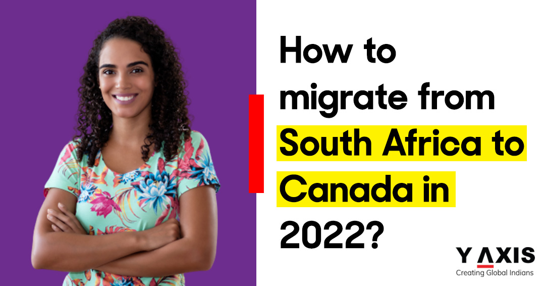 How to migrate from South Africa to Canada in 2022